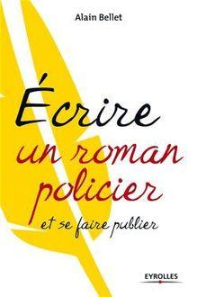 Ecrire un roman policier de Bellet Alain - fiche descriptive