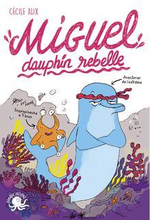 Miguel, dauphin rebelle - Lecture roman jeunesse humour - Dès 8 ans