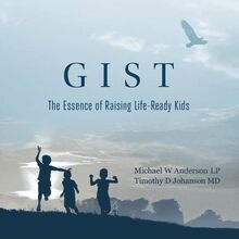 GIST: The Essence of Raising Life Ready Kids