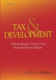 Tax and Development: Solving Kenya�s Fiscal Crisis through Human Rights
