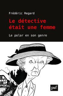 Le détective était une femme - Frédéric Regard