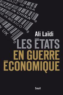 Les États en guerre économique - Ali Laïdi