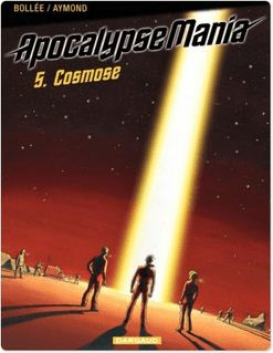 Apocalypse Mania - Tome 5 - Cosmose - Laurent-Frédéric Bollée