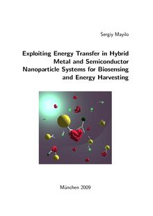 Exploiting energy transfer in hybrid metal and semiconductor nanoparticle systems for biosensing and energy harvesting [Elektronische Ressource] / vorgelegt von Sergiy Mayilo