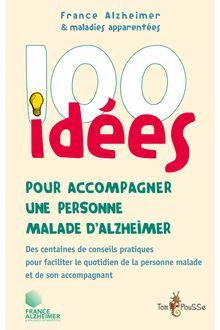 Lire 100 idées pour accompagner une personne malade d'Alzheimer de France Alzheimer