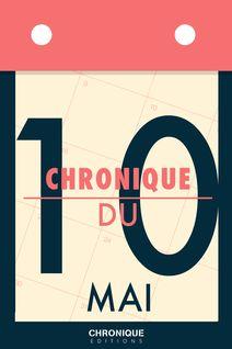 Chronique du 10  mai - Éditions Chronique