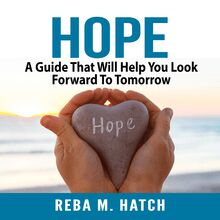 Hope: A Guide That Will Help You Look Forward To Tomorrow