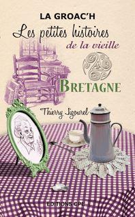 Bretagne, les Petites histoires de la Vieille - Thierry Jigourel