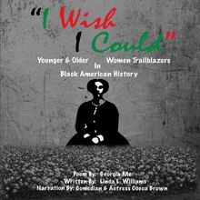 I WISH I COULD YOUNGER AND OLDER WOMEN TRAILBLAZERS IN BLACK AMERICAN HISTORY