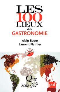 Les 100 lieux de la gastronomie - Laurent Plantier, Alain Bauer