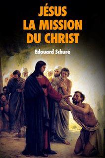Jésus : La Mission du Christ - Edouard Schuré