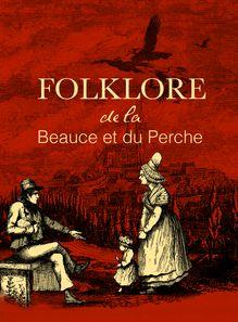 Folklore de la Beauce et du Perche de Félix Chapiseau - fiche descriptive