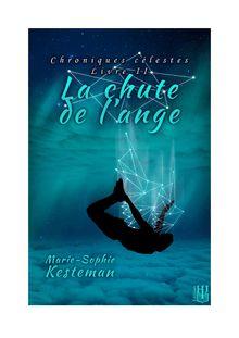La chute de l'ange (Chroniques célestes - Livre II) de Marie-Sophie KESTEMAN - fiche descriptive