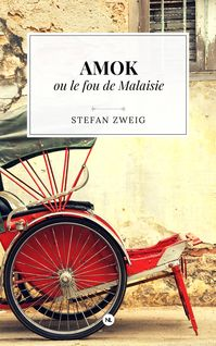 Amok ou le fou de Malaisie - Stefan Zweig