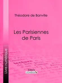 Les Parisiennes de Paris de Ligaran, Théodore de Banville - fiche descriptive