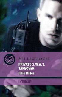 Private S.W.A.T. Takeover (Mills & Boon Intrigue) (The Precinct: Brotherhood of the Badge, Book 3)