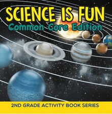 Science Is Fun (Common Core Edition) : 2nd Grade Activity Book Series