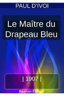 LE MAÎTRE DU DRAPEAU BLEU - PAUL D'IVOI