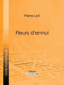 Fleurs d'ennui de Ligaran, Pierre Loti - fiche descriptive