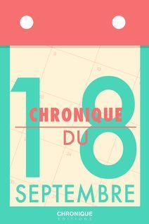 Chronique du 18 septembre - Éditions Chronique