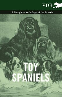 Toy Spaniels - A Complete Anthology of the Breeds