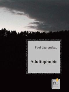 Adultophobie - Paul Laurendeau