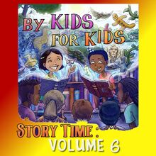 By Kids For Kids Story Time: Volume 06