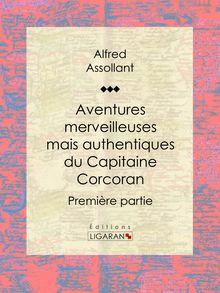 Lire Aventures merveilleuses mais authentiques du Capitaine Corcoran de Alfred Assollant, Ligaran