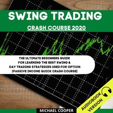 Swing Trading Crash Course 2020: The Ultimate Beginner's Guide For Learning The Best Swing & Day Trading Strategies Used For Option [Passive Income Quick Crash Course]