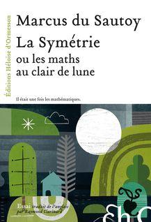 La Symétrie, ou les maths au clair de lune - Raymond Clarinard, Marcus Du sautoy