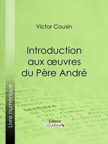 Introduction aux œuvres du Père André de Ligaran, Victor Cousin - fiche descriptive