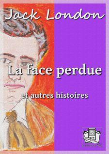 La face perdue - Jack London, Louis Postif, Paul Gruyer