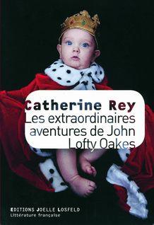 Les extraordinaires aventures de John Lofty Oakes - Catherine Rey