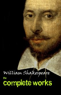 Complete Works Of William Shakespeare (37 Plays + 160 Sonnets + 5 Poetry Books + 150 Illustrations)