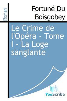 Le Crime de l'Opéra - Tome I - La Loge sanglante de Fortuné Du Boisgobey - fiche descriptive