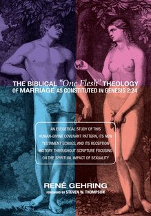 "The Biblical ""One Flesh"" Theology of Marriage as Constituted in Genesis 2:24"