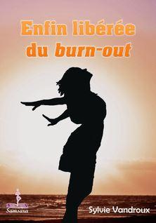 Enfin libérée du burn-out - Sylvie Vandroux