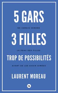 5 gars, 3 filles, trop de possibilités - Laurent Moreau