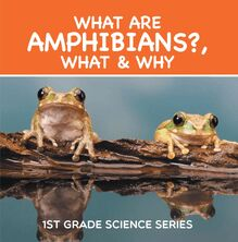 What Are Amphibians?, What & Why : 1st Grade Science Series
