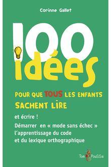 100 idées pour que TOUS les enfants sachent lire de Corinne Gallet - fiche descriptive