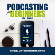 Podcasting for Beginners Bundle: 2 in 1 Bundle, Podcast and Podcasting