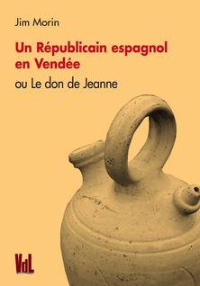 Un Républicain espagnol en Vendée - Morin Jim