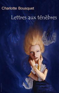 Lettres aux ténèbres - Charlotte Bousquet