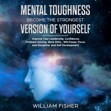 Mental Toughness Become the Strongest Version of Yourself (Brain Training, Sports Psychology, Mental Health, Motivation, Self Help)