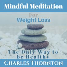 Mindful Meditation for Weight Loss: The Only Way to be Healthy