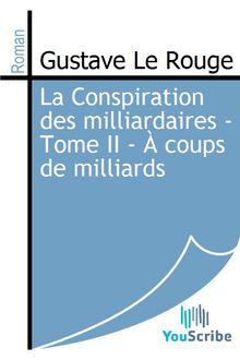 La Conspiration des milliardaires - Tome II - À coups de milliards de Gustave Le Rouge - fiche descriptive