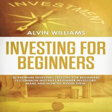 Investing for Beginners: 30 Premium Investing Lessons for Beginners + 15 Common Mistakes Beginner Investors Make and How to Avoid Them