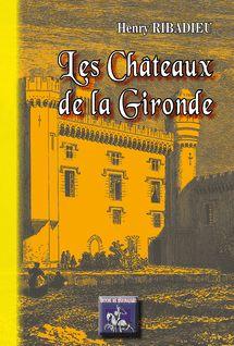 Les Châteaux de la Gironde - Henry Ribadieu