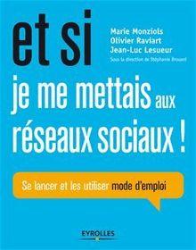Et si je me mettais aux réseaux sociaux ! de Monziols Marie, Raviart Olivier, Lesueur Jean-Luc, Brouard Stéphanie - fiche descriptive