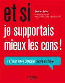 Et si je supportais mieux les cons ! de Bruno Adler, Fabrice Daverio, Stéphanie Brouard - fiche descriptive